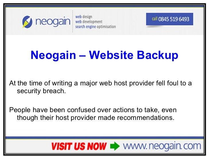 <ul><li>Neogain – Website Backup </li></ul><ul><li>At the time of writing a major web host provider fell foul to a securit...