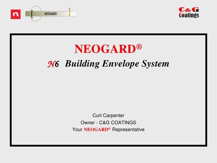 NEOGARD®<br />N6   Building Envelope System <br />Curt Carpenter<br />Owner - C&G COATINGS <br />Your NEOGARD®Representati...