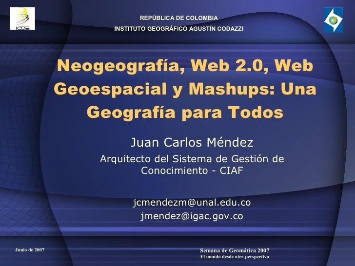 REPÚBLICA DE COLOMBIA                       INSTITUTO GEOGRÁFICO AGUSTÍN CODAZZI                     Neogeografía, Web 2.0...