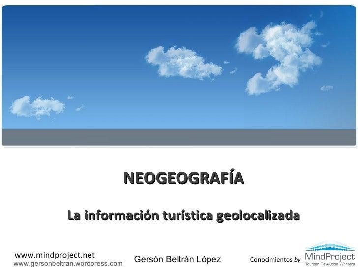 NEOGEOGRAFÍA<br />La información turística geolocalizada<br />Gersón Beltrán López<br />www.gersonbeltran.wordpress.com<br />