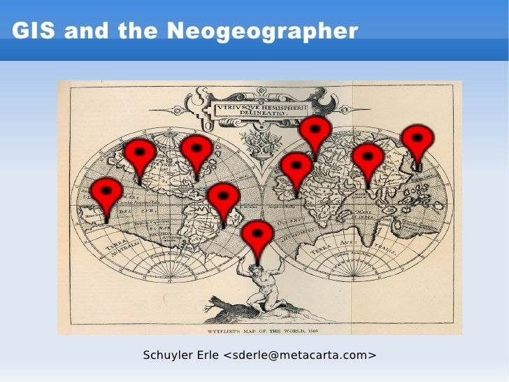 GIS and the Neogeographer Schuyler Erle <sderle@metacarta.com>