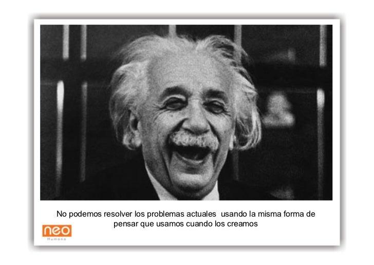 No podemos resolver los problemas actuales usando la misma forma de               pensar que usamos cuando los creamos