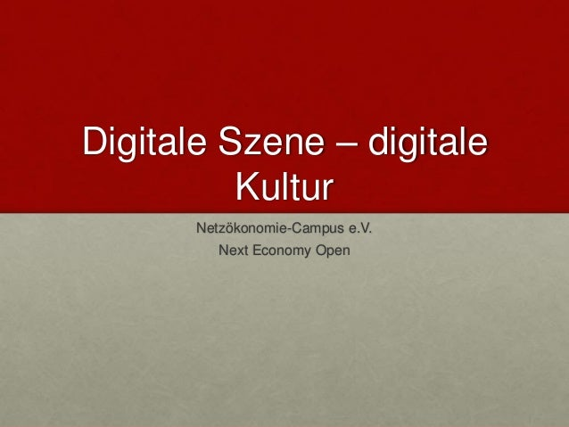 Digitale Szene – digitale Kultur Netzökonomie-Campus e.V. Next Economy Open