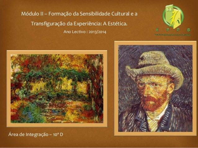 Módulo II – Formação da Sensibilidade Cultural e a Transfiguração da Experiência: A Estética. Ano Lectivo : 2013/2014 Área...