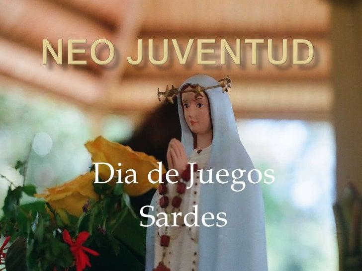 Neo Juventud<br />Dia de Juegos<br />Sardes<br />