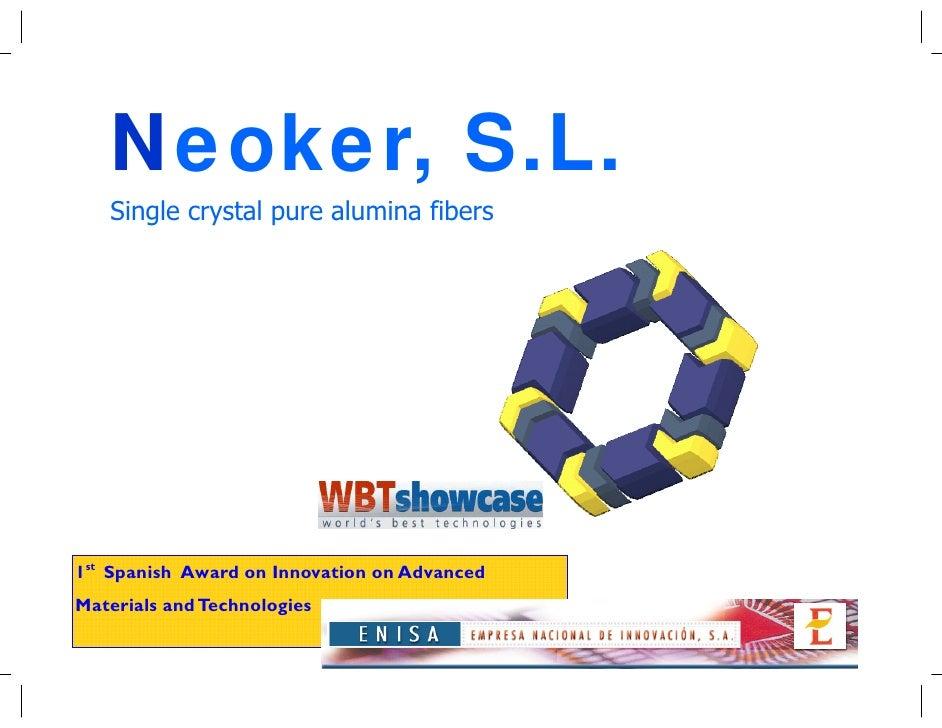 Neoker, S.L.   Single crystal pure alumina fibers1st Spanish Award on Innovation on AdvancedMaterials and Technologies