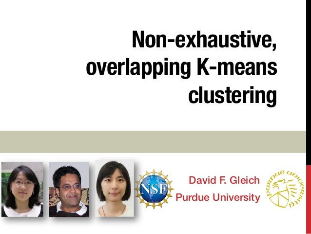 Non-exhaustive, overlapping K-means clustering David F. Gleich! Purdue University!
