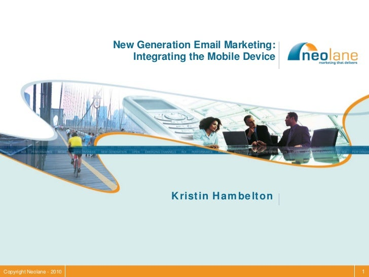 New Generation Email Marketing:                               Integrating the Mobile Device                               ...