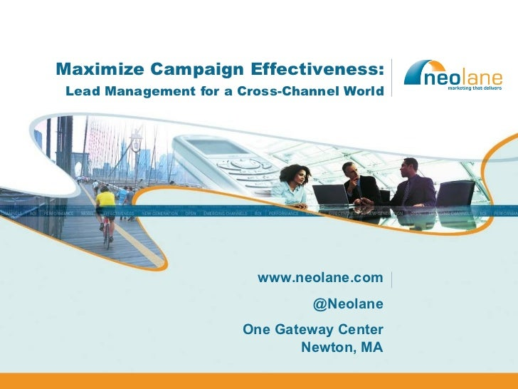 Maximize Campaign Effectiveness: Lead Management for a Cross-Channel World www.neolane.com @Neolane One Gateway Center New...