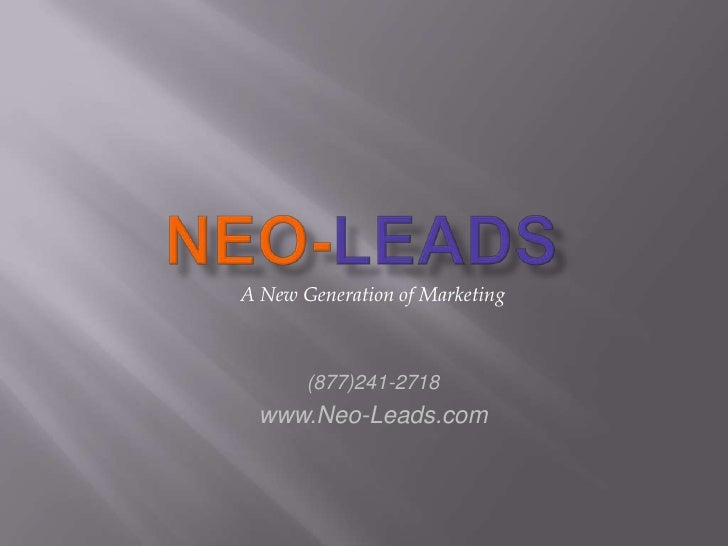 Neo-Leads<br />A New Generation of Marketing<br />(877)241-2718<br />www.Neo-Leads.com<br />