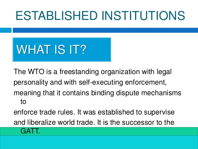 critically evaluate the role of gatt wto in trade liberalization Forums for dealing with consumer issues, while the role of the wto should   raised the consumer dimension of trade liberalization at the wto as an  foreign  production domestically forms a critical part of the market integra-  the gatt,  for instance, seems to be at least in equal measure to protect.