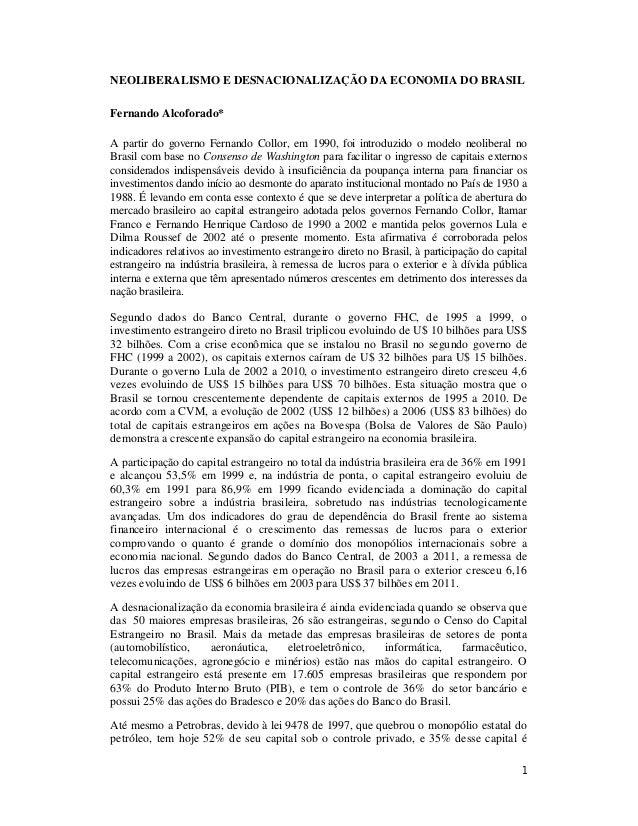 1 NEOLIBERALISMO E DESNACIONALIZAÇÃO DA ECONOMIA DO BRASIL Fernando Alcoforado* A partir do governo Fernando Collor, em 19...