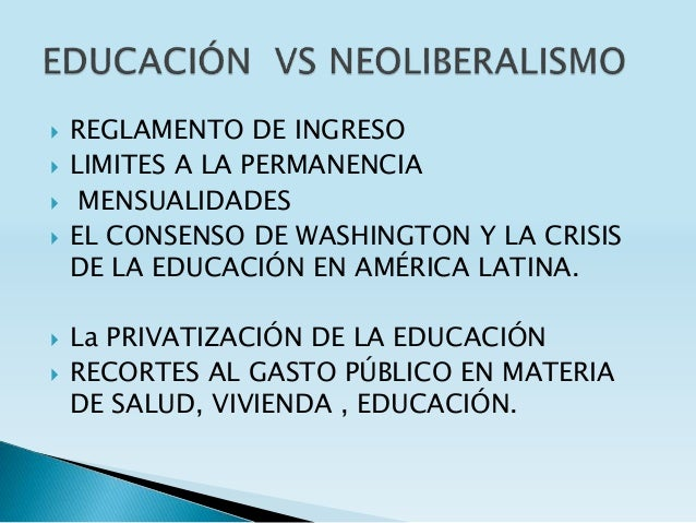  REGLAMENTO DE INGRESO  LIMITES A LA PERMANENCIA  MENSUALIDADES  EL CONSENSO DE WASHINGTON Y LA CRISIS DE LA EDUCACIÓN...