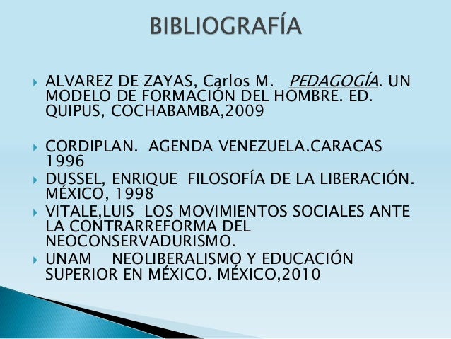  ALVAREZ DE ZAYAS, Carlos M. PEDAGOGÍA. UN MODELO DE FORMACIÓN DEL HOMBRE. ED. QUIPUS, COCHABAMBA,2009  CORDIPLAN. AGEND...