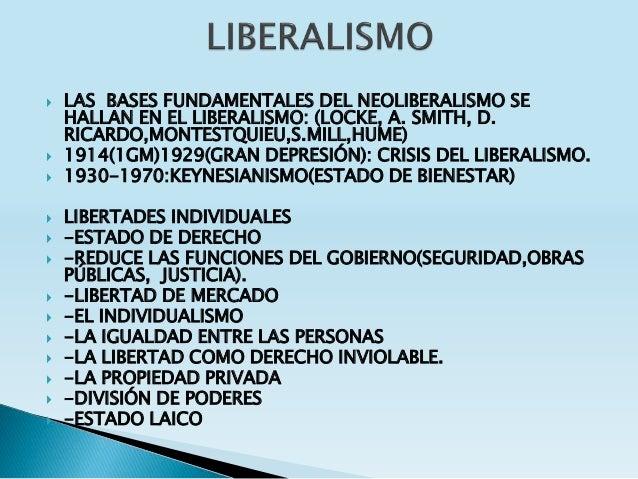  LAS BASES FUNDAMENTALES DEL NEOLIBERALISMO SE HALLAN EN EL LIBERALISMO: (LOCKE, A. SMITH, D. RICARDO,MONTESTQUIEU,S.MILL...