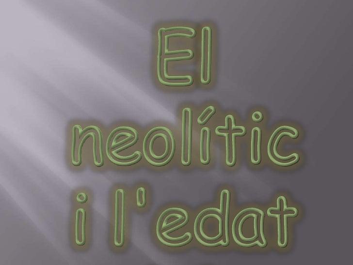 El neolític i l'edatdelsmetalls<br />