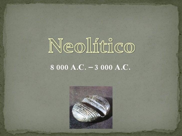 8 000 A.C. – 3 000 A.C.