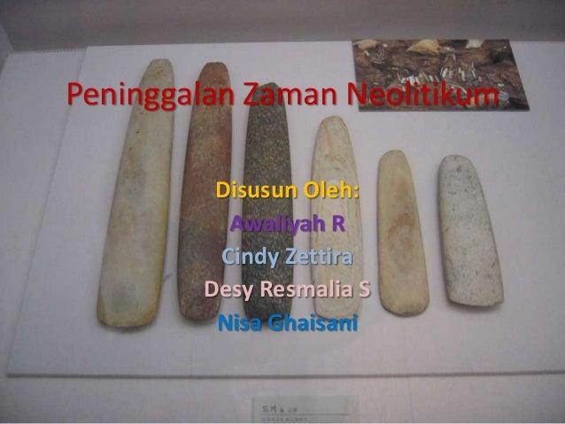 Peninggalan Zaman Neolitikum         Disusun Oleh:          Awaliyah R         Cindy Zettira        Desy Resmalia S       ...