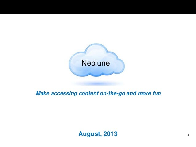 1 Make accessing content on-the-go and more fun August, 2013 Neolune