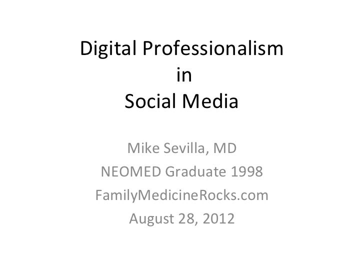 Digital Professionalism           in     Social Media     Mike Sevilla, MD  NEOMED Graduate 1998 FamilyMedicineRocks.com  ...