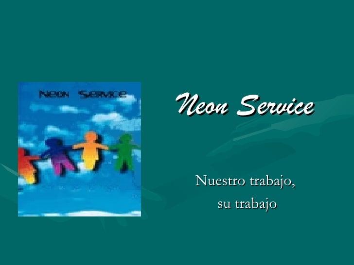 Neon Service Nuestro trabajo, su trabajo