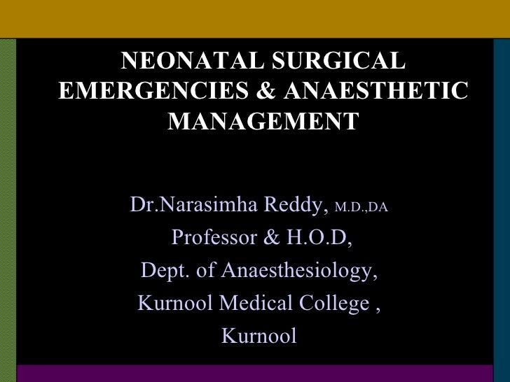 NEONATAL SURGICALEMERGENCIES & ANAESTHETIC      MANAGEMENT    Dr.Narasimha Reddy, M.D.,DA        Professor & H.O.D,     De...