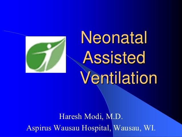 Neonatal              Assisted              Ventilation         Haresh Modi, M.D.Aspirus Wausau Hospital, Wausau, WI.