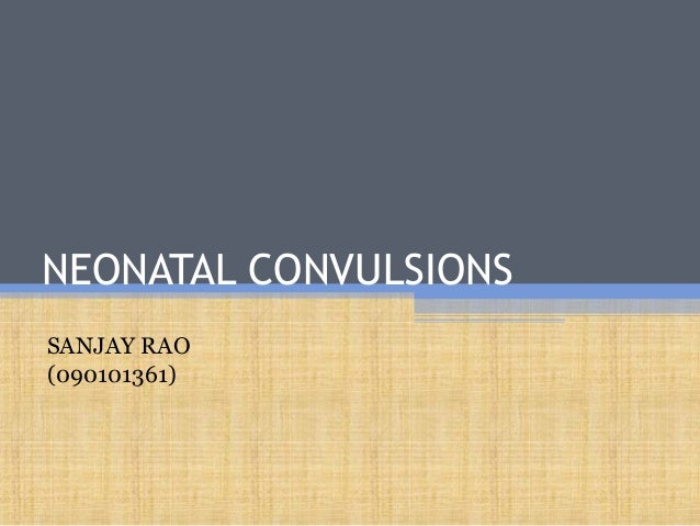 NEONATAL CONVULSIONSSANJAY RAO(090101361)