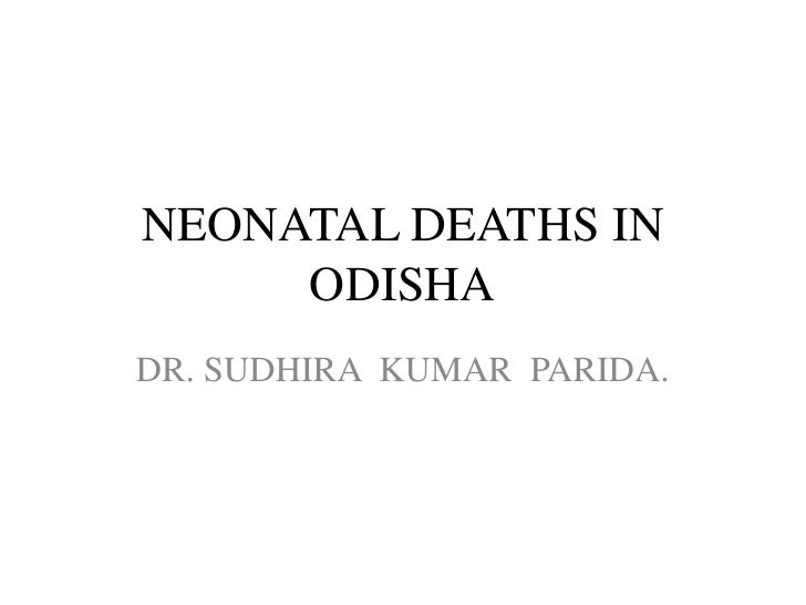 NEONATAL DEATHS IN     ODISHADR. SUDHIRA KUMAR PARIDA.