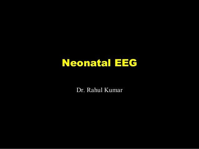 Neonatal EEG Dr. Rahul Kumar