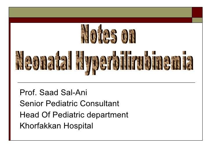 Prof. Saad Sal-Ani Senior Pediatric Consultant Head Of Pediatric department Khorfakkan Hospital Notes on Neonatal Hyperbil...