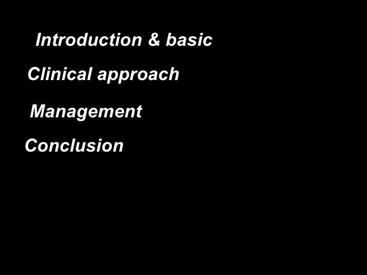 Introduction & basic Clinical approach Management Conclusion