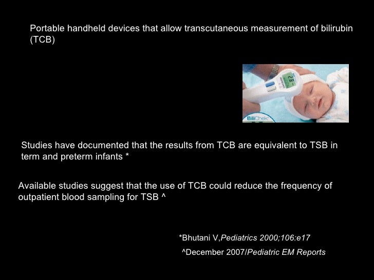 Portable handheld devices that allow transcutaneous measurement of bilirubin (TCB) Studies have documented that the result...
