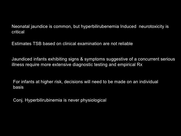 Neonatal jaundice is common, but hyperbilirubenemia Induced  neurotoxicity is critical Estimates TSB based on clinical exa...