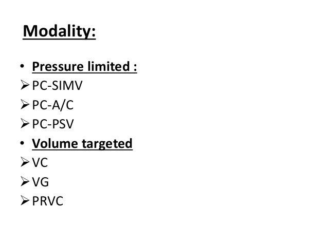 Pressure Limited Ventilation: • TCPL ventilators are MC used Neonatal ventilators. • Amount of pressure during inspiration...
