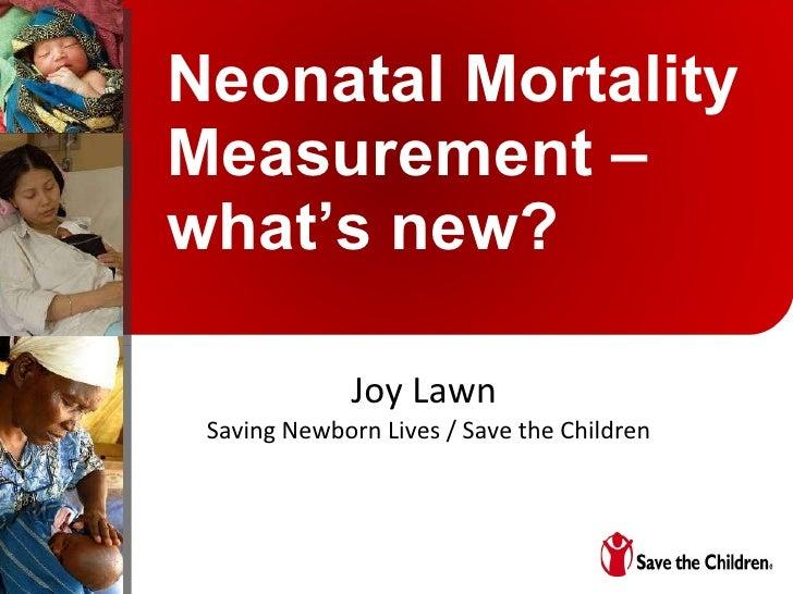 Neonatal Mortality Measurement – what's new? Joy Lawn  Saving Newborn Lives / Save the Children
