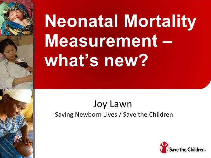 Neonatal Mortality Measurement – what's new? Joy Lawn  Saving Newborn Lives / Save the Children