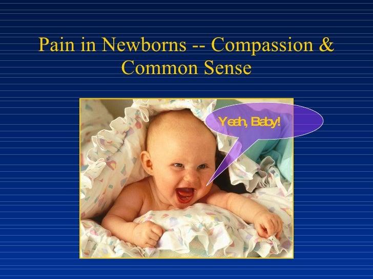 Pain in Newborns -- Compassion & Common Sense Yeah, Baby!