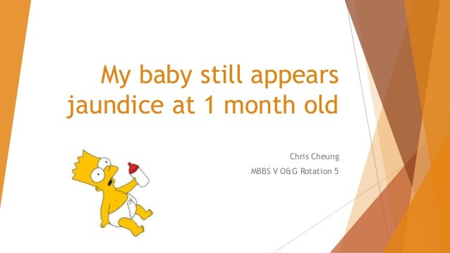 My Baby Still Appears Jaundice At 1 Month Old Chris Cheung Mbbs V Og Rotation