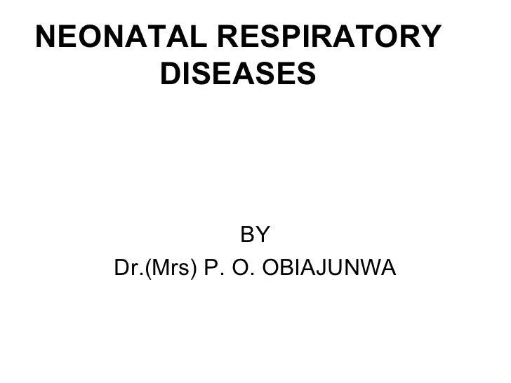 NEONATAL RESPIRATORY      DISEASES                BY   Dr.(Mrs) P. O. OBIAJUNWA