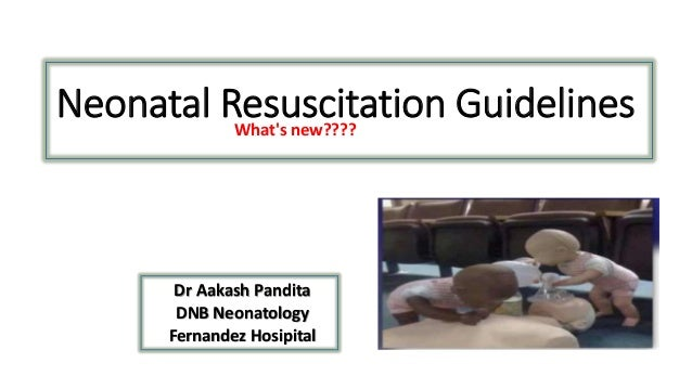 Neonatal Resuscitation GuidelinesWhat's new???? Dr Aakash Pandita DNB Neonatology Fernandez Hosipital