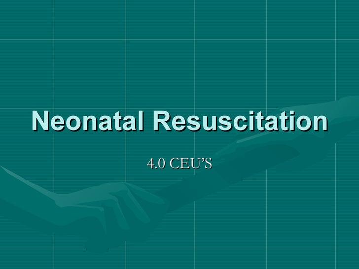 Neonatal Resuscitation 4.0 CEU'S