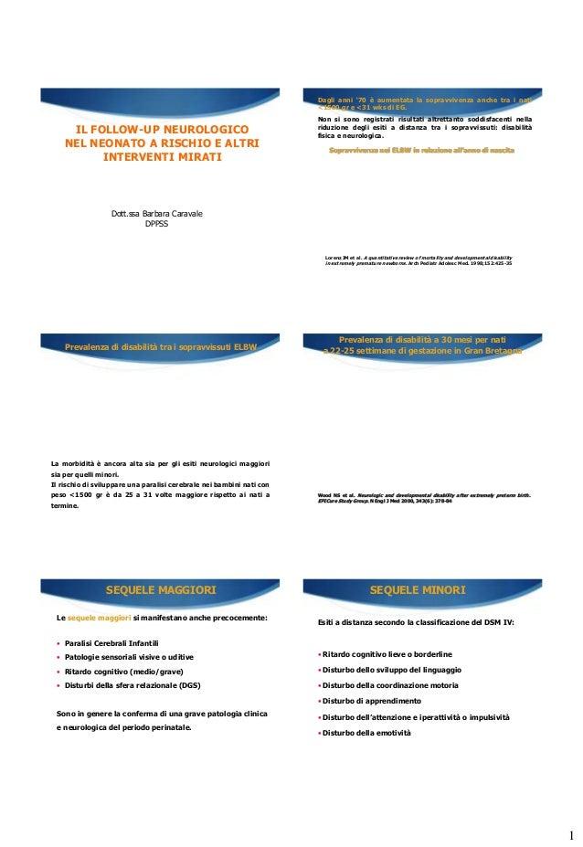 1 IL FOLLOW-UP NEUROLOGICO NEL NEONATO A RISCHIO E ALTRI INTERVENTI MIRATI Dott.ssa Barbara Caravale DPPSS Lorenz JM et al...