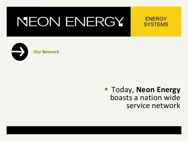 Our Network  Today, Neon Energy boasts a nation wide service network