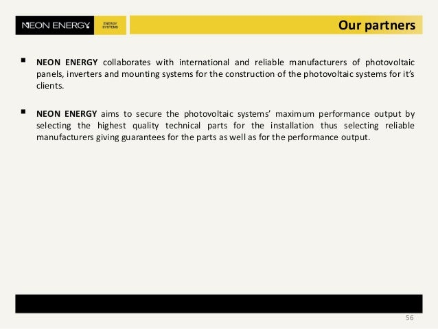  NEON ENERGY collaborates with international and reliable manufacturers of photovoltaic panels, inverters and mounting sy...