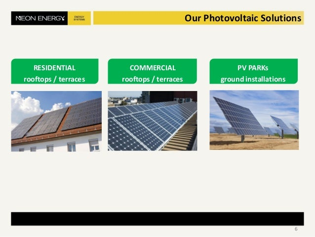 RESIDENTIAL rooftops / terraces Our Photovoltaic Solutions COMMERCIAL rooftops / terraces PV PARKs ground installations 6