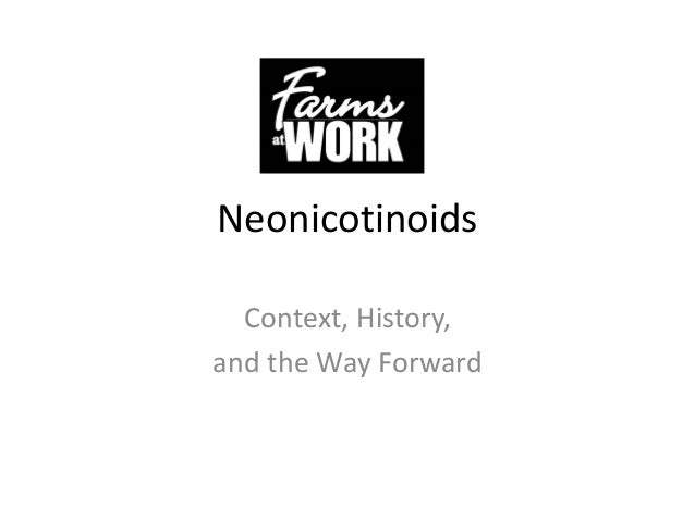 Neonicotinoids Context, History, and the Way Forward