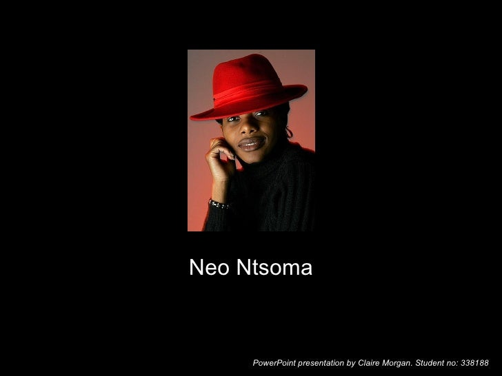 Neo Ntsoma PowerPoint presentation by Claire Morgan. Student no: 338188