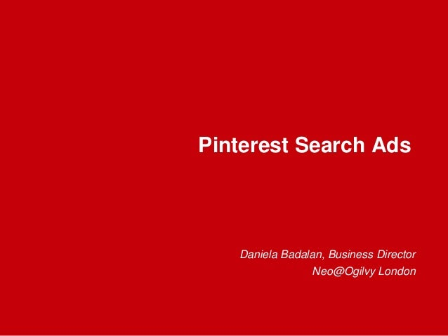 Pinterest Search Ads Daniela Badalan, Business Director Neo@Ogilvy London