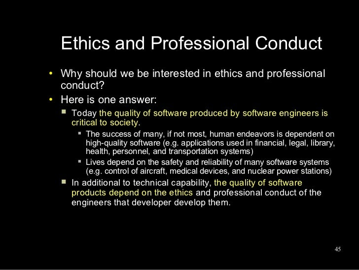 importance of ethics in software engineering In the first section, we gave a brief definition of what is meant by professional ethics in this section, we will briefly present some concepts and suggest some readings that take a look at the history of what is meant by a profession, some differing ways to think about professional ethics, and a brief analysis of what is meant by professional.